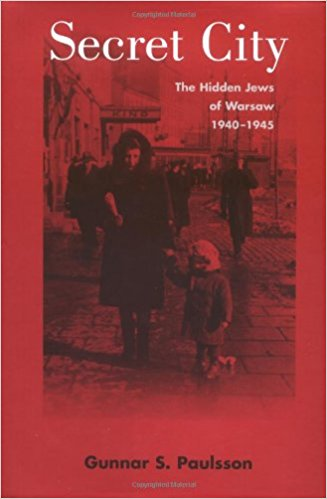Secret City: The Hidden Jews of Warsaw 1940-1945 by Gunnar S. Paulsson
