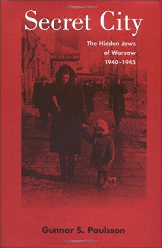 Secret City: The Hidden Jews of Warsaw 1940-1945 by Gunnar S. Paulsson